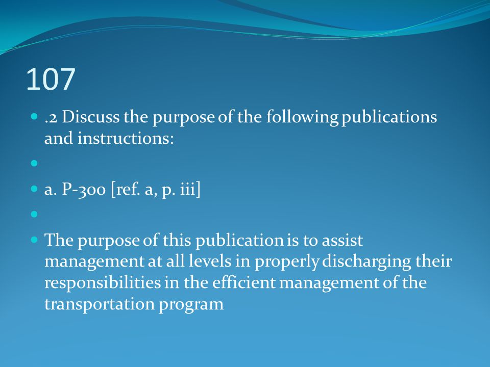 107 .2 Discuss the purpose of the following publications and instructions: a. P-300 [ref. a, p. iii]